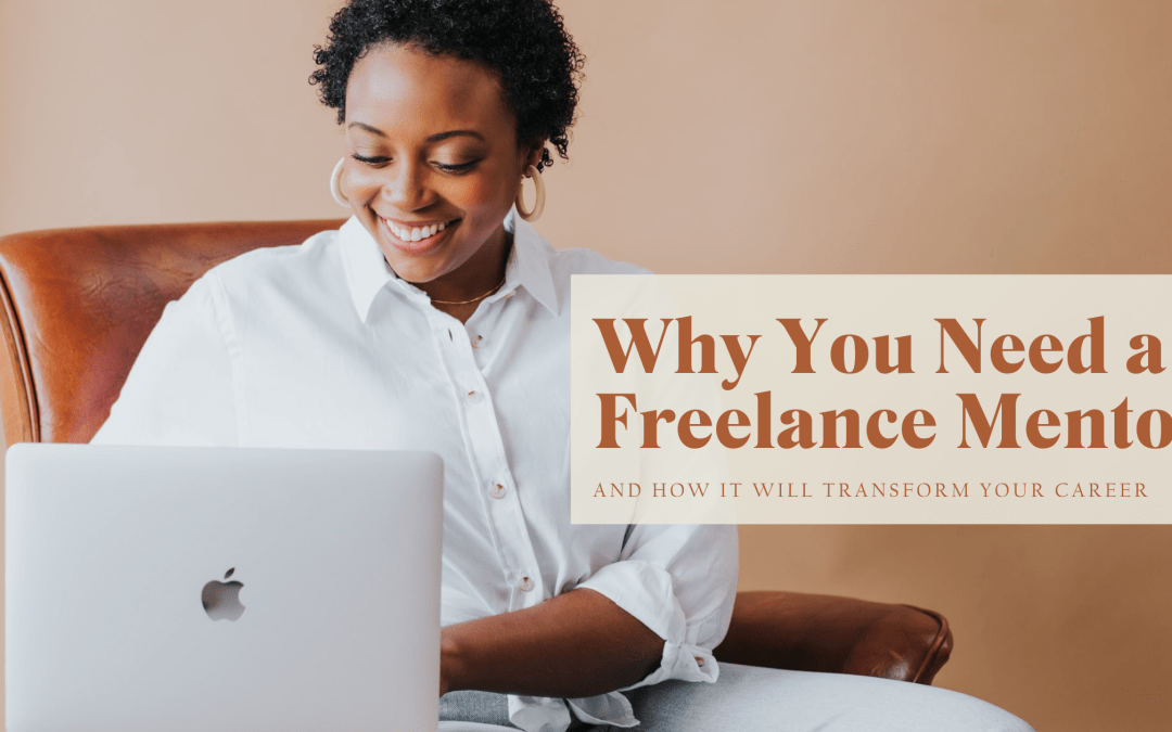Why You Need a Freelance Mentor (And How It Will Transform Your Career)