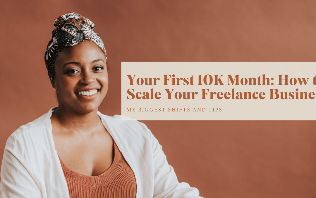 Your First 10K Month: How to Scale Your Freelance Business